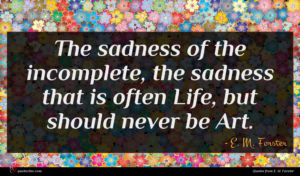 E. M. Forster quote : The sadness of the ...