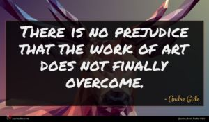 Andre Gide quote : There is no prejudice ...