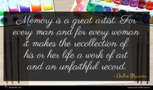 Andre Maurois quote : Memory is a great ...