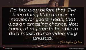 Christopher Walken quote : No but way before ...