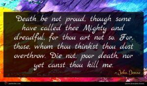 John Donne quote : Death be not proud ...