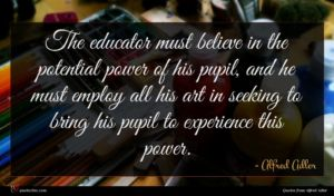 Alfred Adler quote : The educator must believe ...