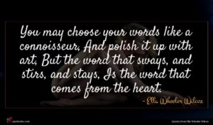 Ella Wheeler Wilcox quote : You may choose your ...