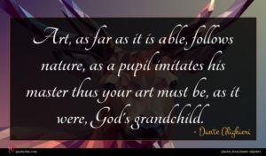 Dante Alighieri quote : Art as far as ...