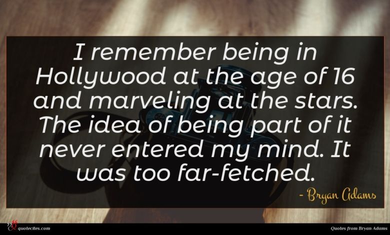I remember being in Hollywood at the age of 16 and marveling at the stars. The idea of being part of it never entered my mind. It was too far-fetched.