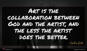 Andre Gide quote : Art is the collaboration ...