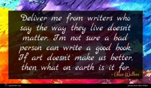 Alice Walker quote : Deliver me from writers ...