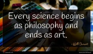 Will Durant quote : Every science begins as ...