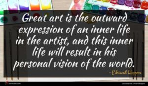 Edward Hopper quote : Great art is the ...