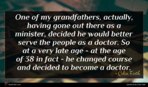 Colin Firth quote : One of my grandfathers ...