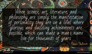 Denis Diderot quote : When science art literature ...
