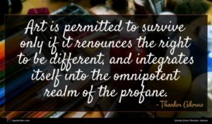 Theodor Adorno quote : Art is permitted to ...