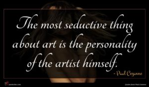 Paul Cezanne quote : The most seductive thing ...