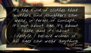 Ralph Lauren quote : It's the kind of ...