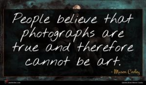 Mason Cooley quote : People believe that photographs ...