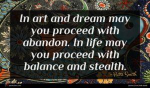 Patti Smith quote : In art and dream ...