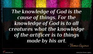 Thomas Aquinas quote : The knowledge of God ...