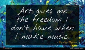 Marilyn Manson quote : Art gives me the ...