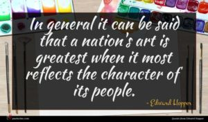 Edward Hopper quote : In general it can ...