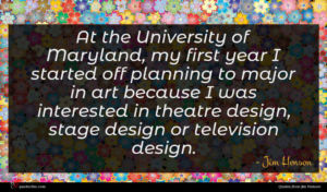Jim Henson quote : At the University of ...