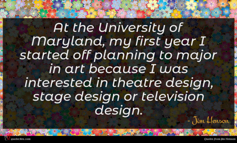 At the University of Maryland, my first year I started off planning to major in art because I was interested in theatre design, stage design or television design.