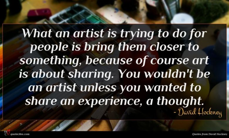 Photo of David Hockney quote : What an artist is …
