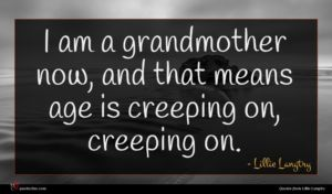 Lillie Langtry quote : I am a grandmother ...