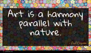 Paul Cezanne quote : Art is a harmony ...