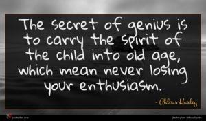 Aldous Huxley quote : The secret of genius ...