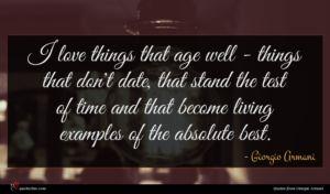 Giorgio Armani quote : I love things that ...