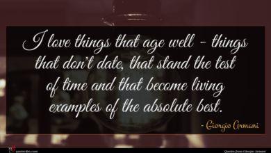Photo of Giorgio Armani quote : I love things that …