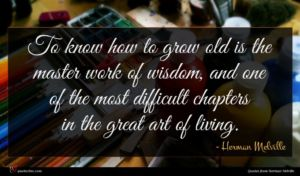 Herman Melville quote : To know how to ...