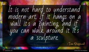 Tom Stoppard quote : It is not hard ...