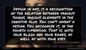 David Herbert Lawrence quote : Design in art is ...