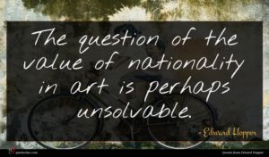 Edward Hopper quote : The question of the ...
