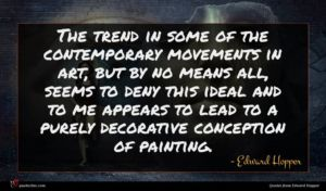 Edward Hopper quote : The trend in some ...