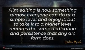 Walter Murch quote : Film editing is now ...