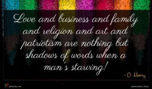 O. Henry quote : Love and business and ...