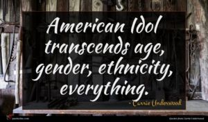 Carrie Underwood quote : American Idol transcends age ...