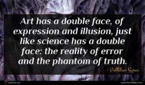 Publilius Syrus quote : Art has a double ...