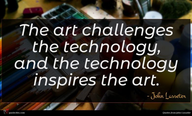 The art challenges the technology, and the technology inspires the art.