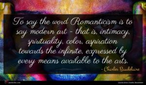 Charles Baudelaire quote : To say the word ...