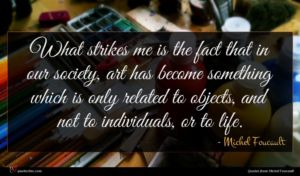 Michel Foucault quote : What strikes me is ...