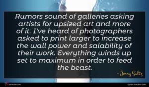 Jerry Saltz quote : Rumors sound of galleries ...