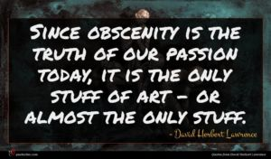 David Herbert Lawrence quote : Since obscenity is the ...