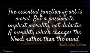 David Herbert Lawrence quote : The essential function of ...