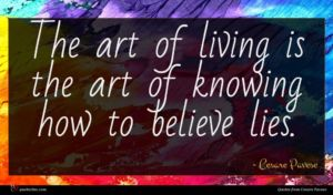 Cesare Pavese quote : The art of living ...