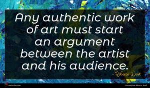 Rebecca West quote : Any authentic work of ...