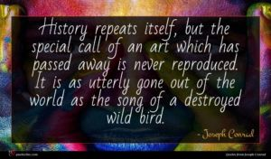 Joseph Conrad quote : History repeats itself but ...