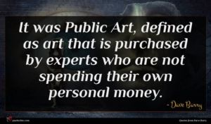 Dave Barry quote : It was Public Art ...